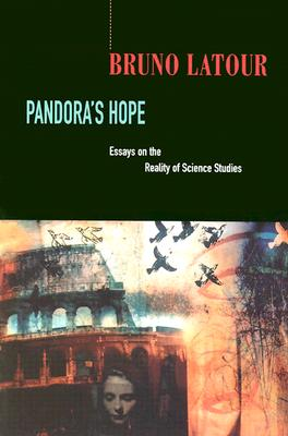 Pandora's Hope: Essays on the Reality of Science Studies - Latour, Bruno