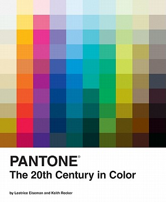 Pantone 20th Century in Color - Eiseman, Leatrice, and Recker, Keith