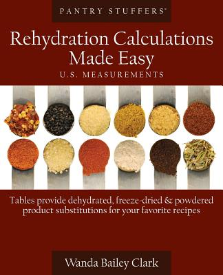 Pantry Stuffers Rehydration Calculations Made Easy: U.S. Measurements / Pantry Stuffers Rehydration Calculations Made Easy: Metric Measurements - Clark, Wanda Bailey, and Mourey, Edie (Editor), and Danglis, David G (Designer)