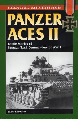 Panzer Aces II: Battle Stories of German Tank Commanders in World War II - Kurowski, Franz
