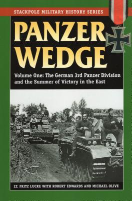 Panzer Wedge, Volume One: The German 3rd Panzer Division and the Summer of Victory in the East - Lucke, Fritz, and Edwards, Robert J, and Olive, Michael