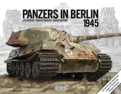 Panzers in Berlin 1945 - Archer, Lee, and Lippert, Mario, and Kraska, Robert
