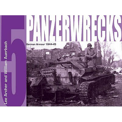Panzerwrecks 5: German Armour 1944-45 - Archer, Lee, and Auerbach, William