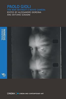 Paolo Gioli: The Man Without a Movie Camera - Bordina, Alessandro (Editor), and Somaini, Antonio (Editor)