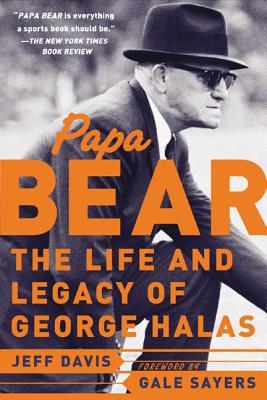 Papa Bear: The Life and Legacy of George Halas - Davis, Jeff