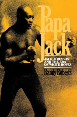 Papa Jack: Jack Johnson and the Era of White Hopes - Roberts, Randy