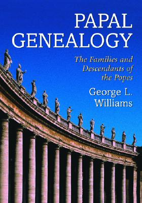 Papal Genealogy: The Families and Descendants of the Popes - Williams, George L