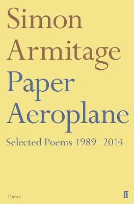 Paper Aeroplane: Selected Poems 1989-2014 - Armitage, Simon