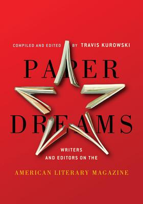 Paper Dreams: Writers and Editors on the American Literary Magazine - Kurowski, Travis (Editor)
