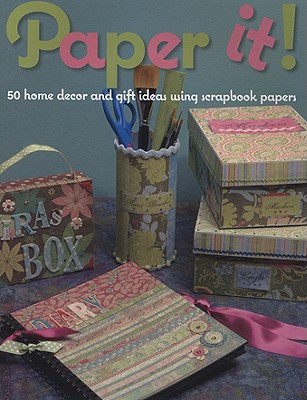 Paper It!: 50 Home Decor and Gift Ideas Using Scrapbook Papers - Martingale & Company (Creator)