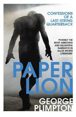 Paper Lion: Confessions of a last-string quarterback - Plimpton, George