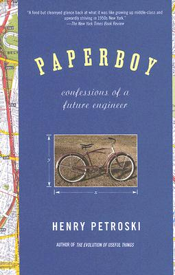 Paperboy: Confessions of a Future Engineer - Petroski, Henry