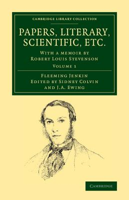 Papers, Literary, Scientific, Etc. - Jenkin, Fleeming, and Colvin, Sidney (Editor), and Ewing, J. A. (Editor)