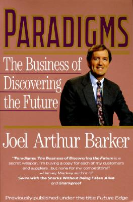 Paradigms: The Business of Discovering the Future - Barker, Joel Arthur