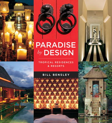 Paradise by Design: Tropical Resorts and Residences by Bensley Design Studios - Bensley, Bill