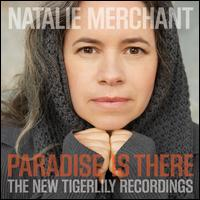 Paradise Is There: The New Tigerlily Recordings - Natalie Merchant