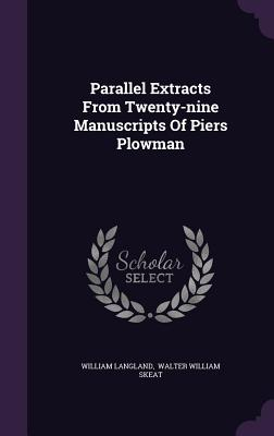 Parallel Extracts from Twenty-Nine Manuscripts of Piers Plowman - Langland, William, Professor, and Walter William Skeat (Creator)