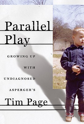 Parallel Play: Growing Up with Undiagnosed Asperger's - Page, Tim