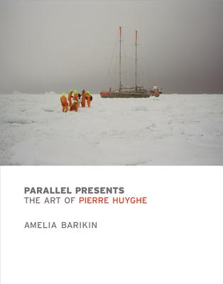 Parallel Presents: The Art of Pierre Huyghe - Barikin, Amelia