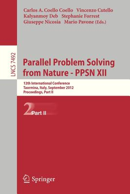 Parallel Problem Solving from Nature - Ppsn XII: 12th International Conference, Taormina, Italy, September 1-5, 2012, Proceedings, Part II - Coello Coello, Carlos (Editor), and Cutello, Vincenzo (Editor), and Deb, Kalyanmoy (Editor)