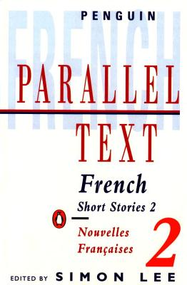 Parallel Text: French Short Stories: v. 2: Nouvelles Francaises - Lee, Simon (Editor), and Various Authors