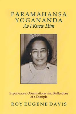 Paramahansa Yogananda as I Knew Him: Experiences, Observations, and Reflections of a Disciple - Davis, Roy Eugene