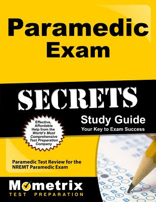 Paramedic Exam Secrets Study Guide: Paramedic Test Review for the Nremt Paramedic Exam - EMT Exam Secrets Test Prep (Editor)
