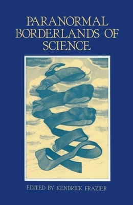 Paranormal Borderlands of Science - Ed by Kendrick Frazier, and Frazier, Kendrick (Photographer)