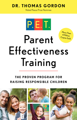 Parent Effectiveness Training: The Proven Program for Raising Responsible Children - Gordon, Thomas, PH.D.