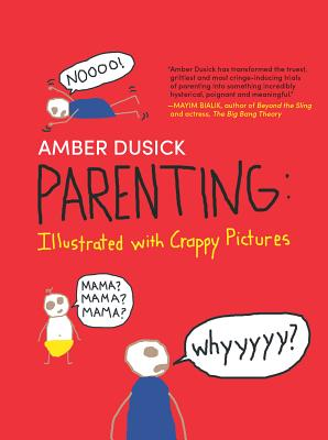 Parenting: Illustrated with Crappy Pictures - Dusick, Amber