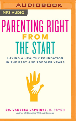 Parenting Right from the Start - Lapointe, Vanessa, and Fish, Adrienne (Read by)