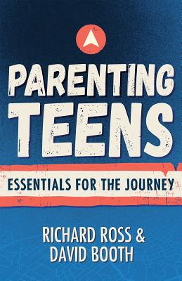 Parenting Teens: Essentials for the Journey - Ross, Richard