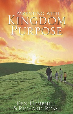 Parenting with Kingdom Purpose - Hemphill, Kenneth S, and Ross, Richard