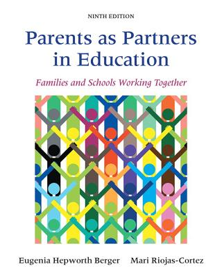 Parents as Partners in Education: Families and Schools Working Together, Enhanced Pearson eText -- Access Card - Berger, Eugenia Hepworth, and Riojas-Cortez, Mari R.
