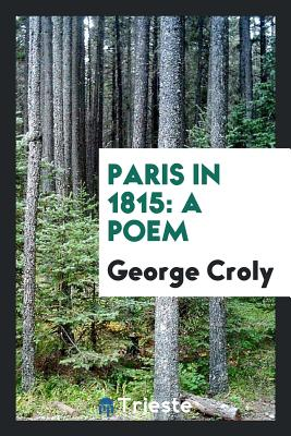 Paris in 1815: A Poem - Croly, George