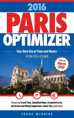 Paris Optimizer 2016: Your Best Use of Time and Money in the City of Light - McBride, Frank W
