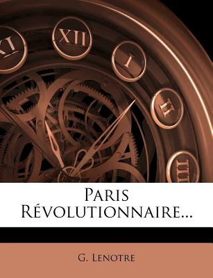 Paris Revolutionnaire - Lenotre, G