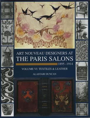 Paris Salons 1895-1914: Vol VI--Textiles and Leatherware - Duncan, Alastair
