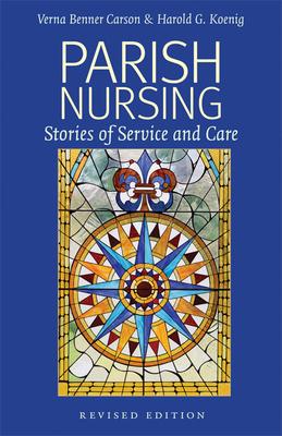 Parish Nursing - 2011 Edition: Stories of Service and Care - Carson, Verna Benner, PH.D., R.N.