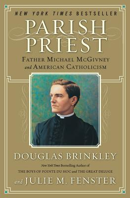Parish Priest: Father Michael McGivney and American Catholicism - Brinkley, Douglas, Professor, and Fenster, Julie M