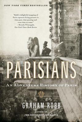 Parisians: An Adventure History of Paris - Robb, Graham
