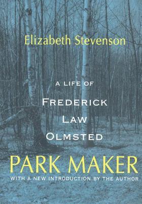 Park Maker: A Life of Frederick Law Olmsted - Stevenson, Elizabeth, Professor