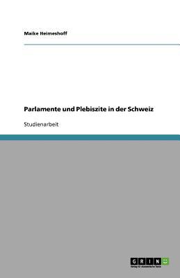 Parlamente Und Plebiszite in Der Schweiz - Heimeshoff, Maike