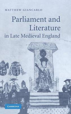 Parliament and Literature in Late Medieval England - Giancarlo, Matthew