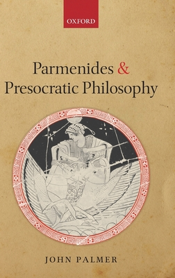 Parmenides and Presocratic Philosophy - Palmer, John