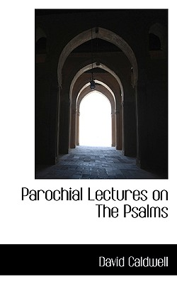 Parochial Lectures on the Psalms - Caldwell, David