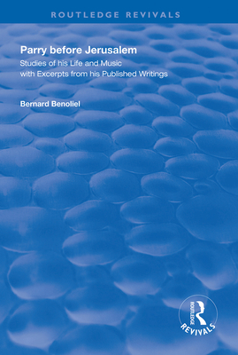 Parry Before Jerusalem: Studies of His Life and Music with Excerpts from His Published Writings - Benoliel, Bernard