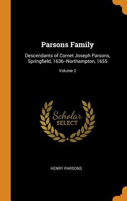 Parsons Family: Descendants of Cornet Joseph Parsons, Springfield, 1636--Northampton, 1655; Volume 2 - Parsons, Henry