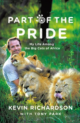 Part of the Pride: My Life Among the Big Cats of Africa - Richardson, Kevin