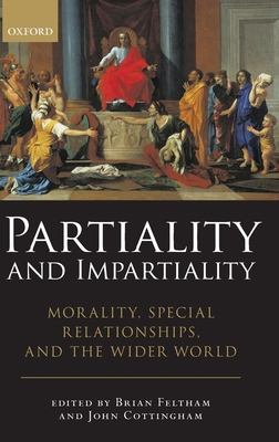 Partiality and Impartiality: Morality, Special Relationships, and the Wider World - Feltham, Brian, and Cottingham, John